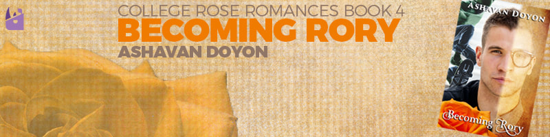 Blog banner: College Rose Romances Book 4, Becoming Rory, by Ashavan Doyon. An orange rose on a textured background that features the cover art for Becoming Rory