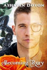 Cover Image for Becoming Rory by Ashavan Doyon. A faded image of a studies bespectacled young man is overwhelmed by a modern and more popular imagining of the same man. Foreground left is a large orange rose. In the background a skater executes a jump on his board.