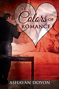 Cover for The Colors of Romance: The Colors of Romance in a heart over a red background. Ashavan Doyon in bold white letters across the bottom. A man stands at a table drawing the heart around the title.
